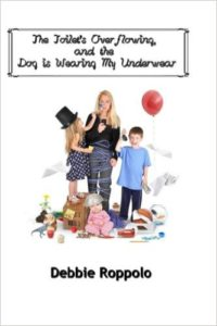 Debbie Roppolo - The Toilet Is Over-Flowing & The Dog Is Wearing My Underwear