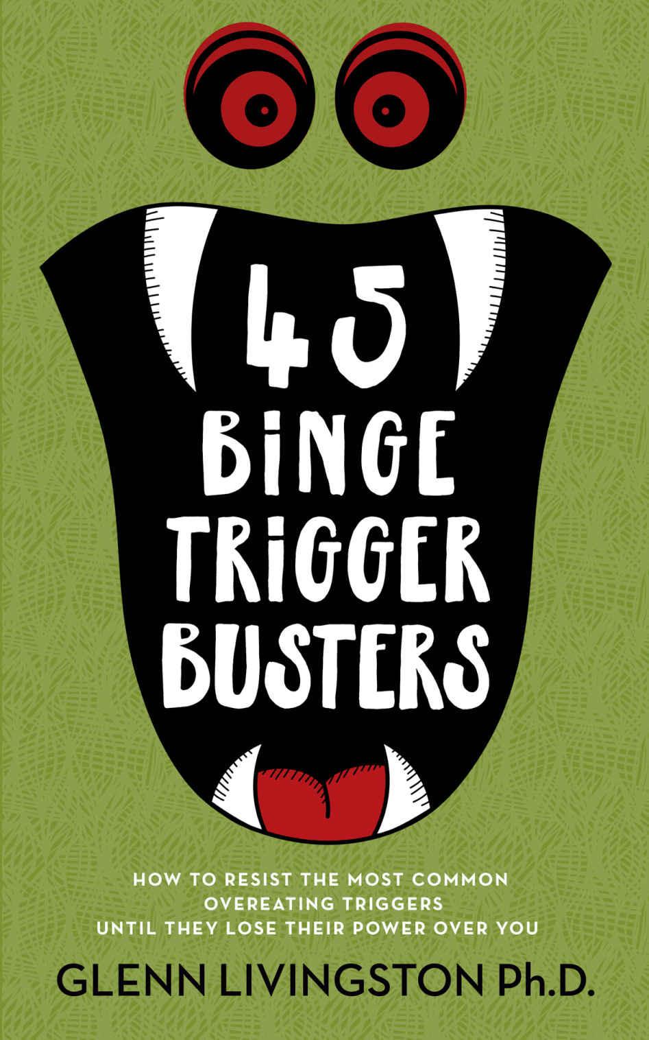 45 Binge Trigger Busters   Dr. Glenn Livingston